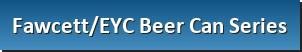 Fawcett/EYC Beer Can Series