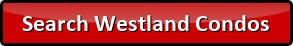 Search Westland Condos for Sale
