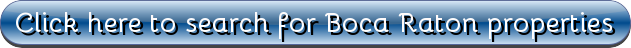 Click here to search for Boca Raton properties