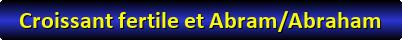 Croissant fertile et Abram.Abraham