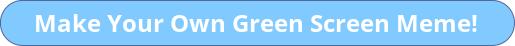 GreenScreenMemes