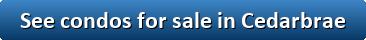 See condos for sale in Cedarbrae