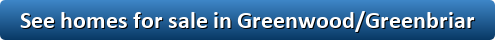 See homes for sale in Greenwood/Greenbriar