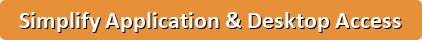 Simplify Application & Desktop Access